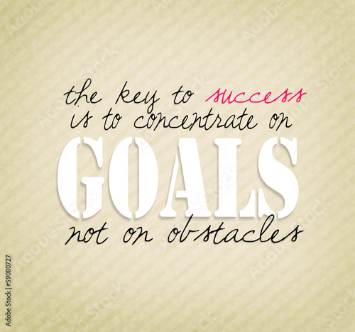 Positive quote about achieving succes by concentrating on goals