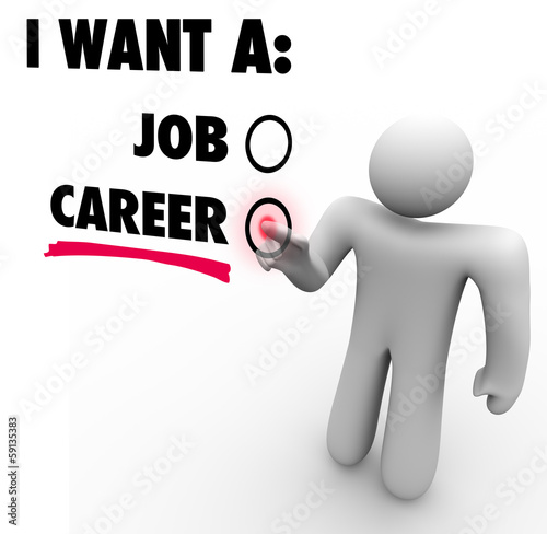 I Want a Job Vs Career Choose Work Opportunity