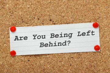 Are You Being Left Behind?