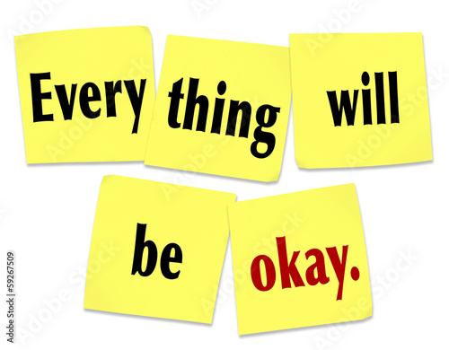 Everything Will Be Okay Reassurance Advice Problem Worry OK