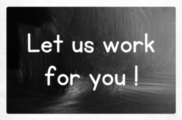 let us work for you concept