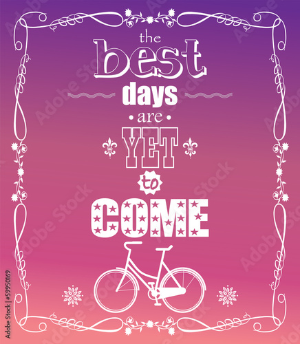 The best days are yet to come, quote, typographical background