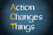 ACT - Action Changes Things
