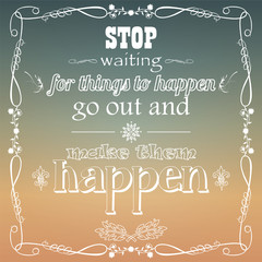 Stop waiting for things to happen, typography, vector