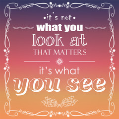 It's not what you look at that matters, quote, vector