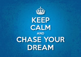 Keep Calm and Chase your Dream poster