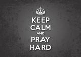 Keep Calm and Pray Hard poster