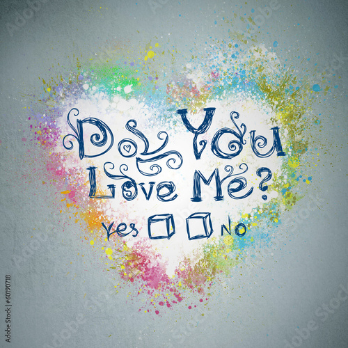 Do you love Me? Creative valentine grunge background. Graffiti h