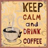 Keep calm and drink coffee. Poster. poster