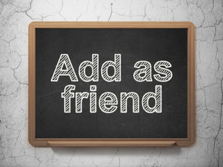 Social network concept: Add as Friend on chalkboard background