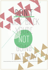 Modern poster. Don`t look back you`re not going that way