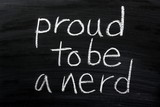 Proud To Be A Nerd blackboard concept