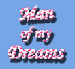 Man of my Dreams, in white 3D text with hearts