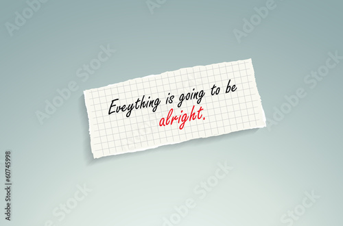 Everything is going to be alright.