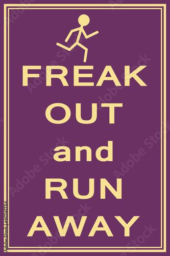 freak out and run