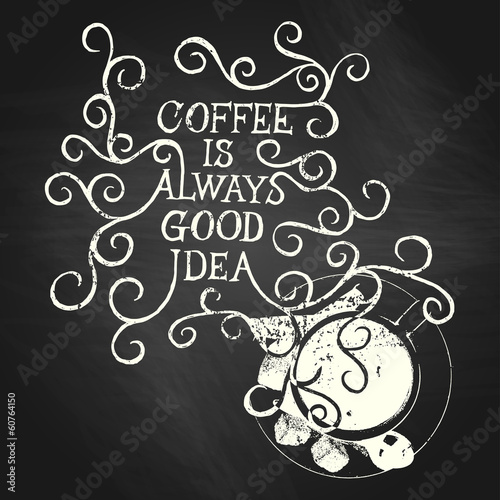 Coffee is always good idea - on chalkboard - 60764150