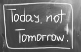 Today, Not Tomorrow Concept