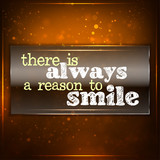 There is always a reason to smile. poster