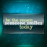 Be the reason someone smiles today. poster