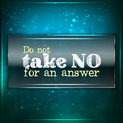 Do not take no for an answer