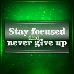 Stay focused and never give up