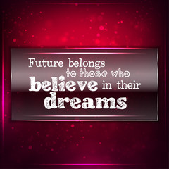 Future belongs to those who believe in their deams