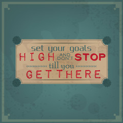 Set your goals high and don't stop
