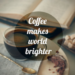 coffee makes life brighter text on photo background
