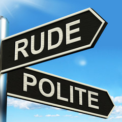 Rude Polite Signpost Means Ill Mannered Or Respectful