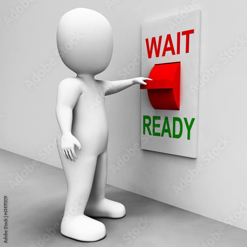 Ready Wait Switch Means Prepared  and Waiting