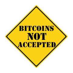 Bitcoins NOT Accepted Sign