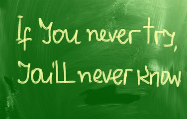 If You Never Try You'll Never Know Concept
