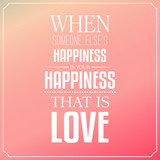 When someone else's happiness is your happiness, that is love, Q