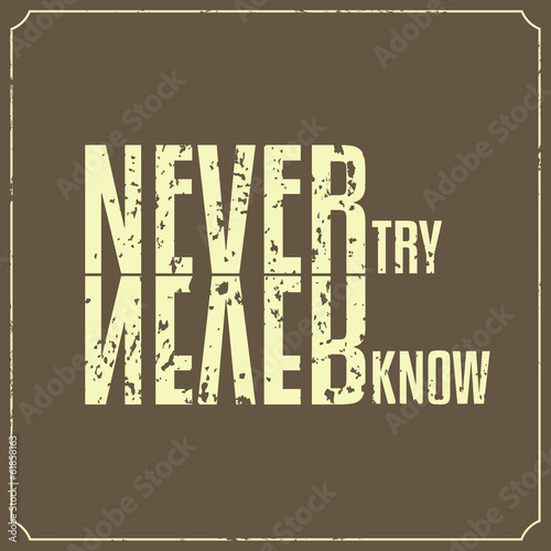 Never Try Never Know, Quotes Typography Background Design - 61858163