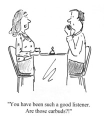 You are a good listener