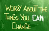 Worry About The Things You Can Change Concept
