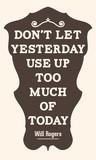 Nie pozwól, by wczoraj dziś dużo się nadużyło. Will Rogers