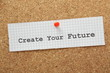 The phrase Create Your Future