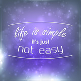 Life is simple it's just not easy