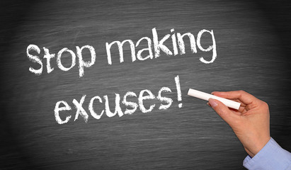 Stop making excuses !