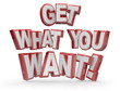 Get What You Want 3D Words Goal Objective Desire