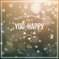 """"""" Do what makes you happy """" card with blur and bokeh effect"""