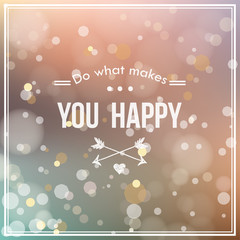 """ Do what makes you happy "" card with blur and bokeh effect"