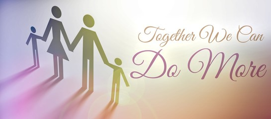 Together we can do more, family concept