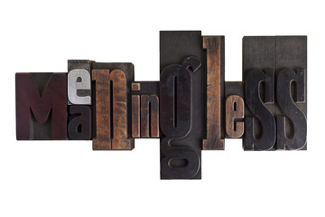 meaningless, word written in letterpress type blocks