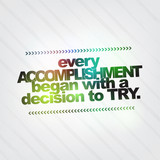 Every accomplishment began with a decision to try poster