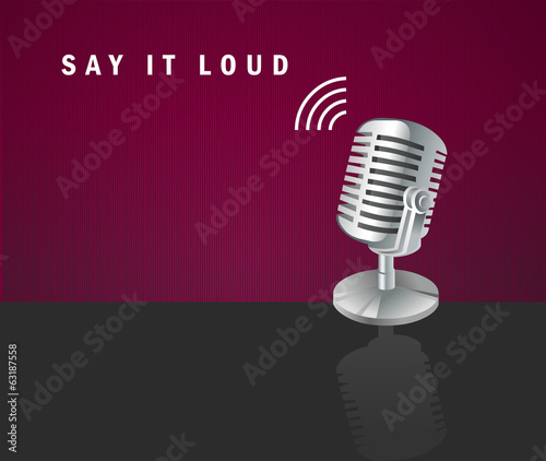 Say it loud, microphone icon on a dark background design