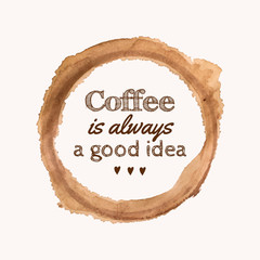 "Vector illustration with ""Coffee is always a good idea"" phrase"