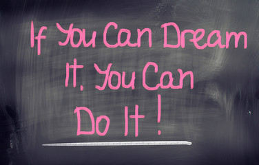 If You Can Dream It You Can Do It Concept