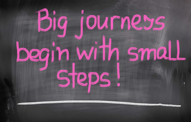 Big Journeys Begin With Small Steps Concept